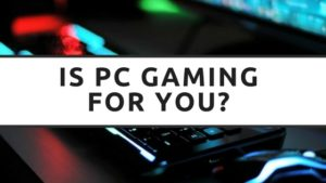 Is Pc gaming for you