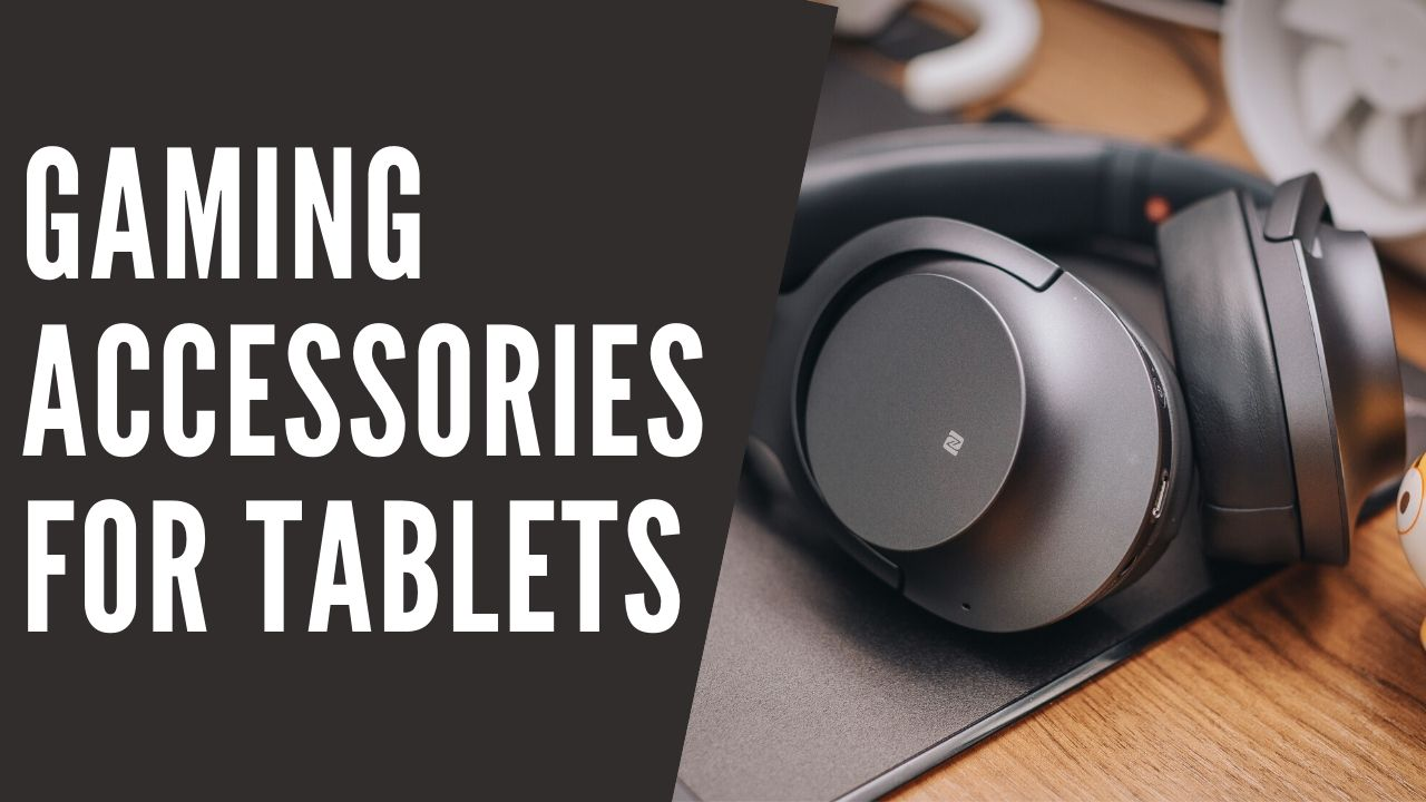 Best Gaming Accessories for Tablets