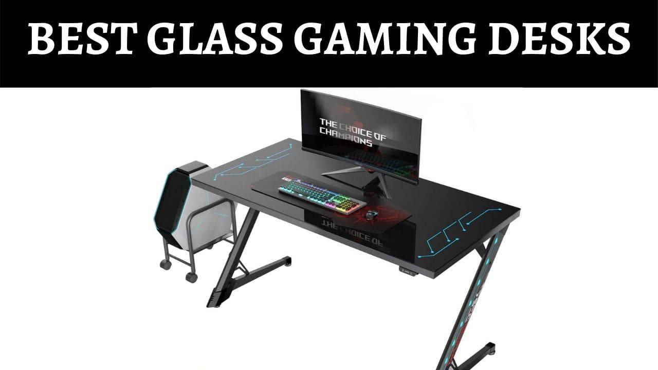 BEST GLASS GAMING DESKS