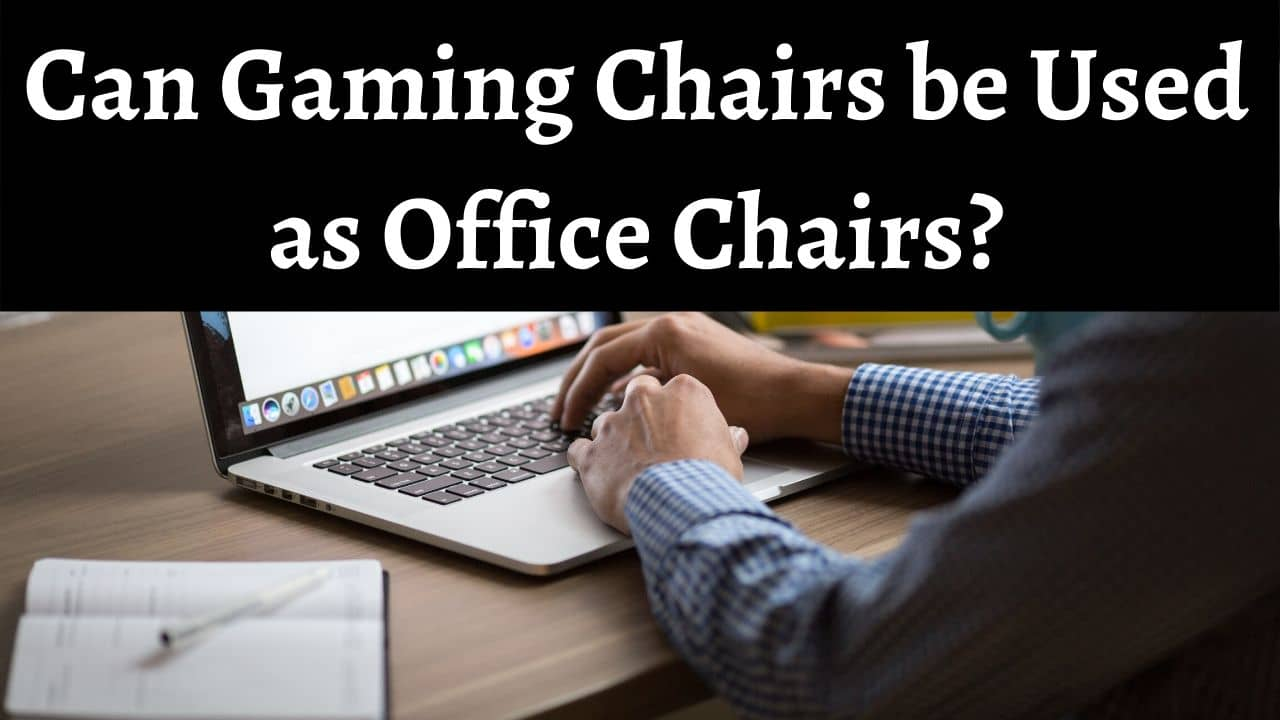 Can Gaming Chairs be Used as Office Chairs