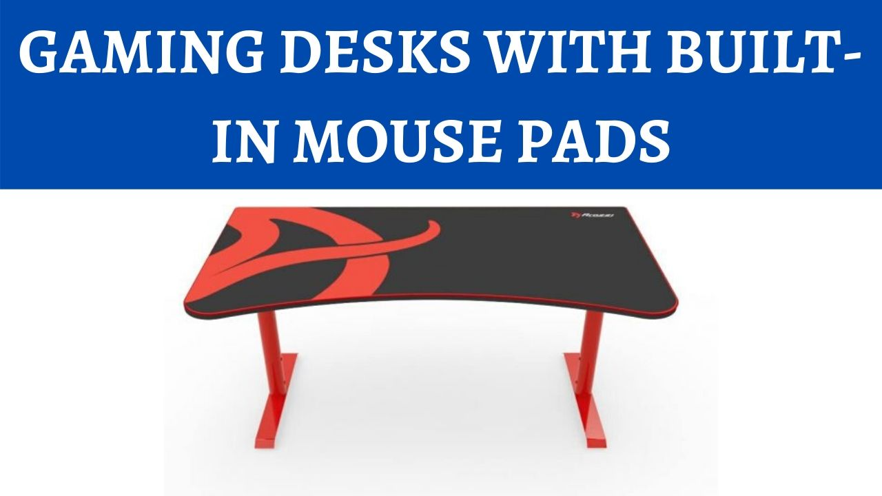 GAMING DESKS WITH BUILT-IN MOUSE PADS