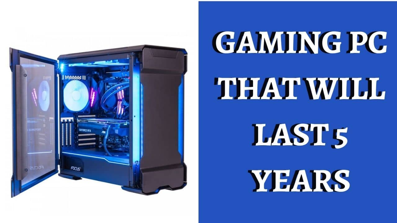 GAMING PC THAT WILL LAST 5 YEARS